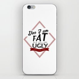 I'm Fat You're Ugly iPhone Skin