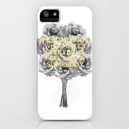 be somebody who makes everybody feel like a somebody iPhone Case