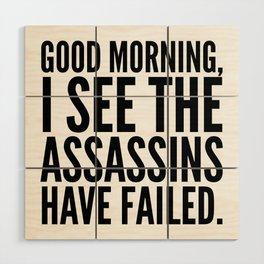 Good morning, I see the assassins have failed. Wood Wall Art