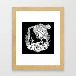 Yer DEAD To ME! Framed Art Print