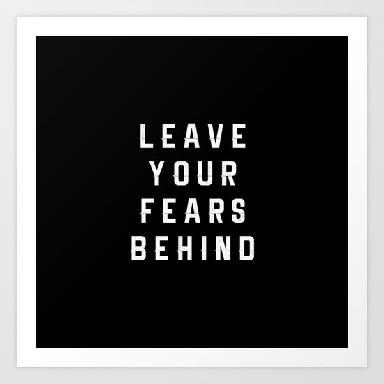 Leave Your Fears Behind Art Print