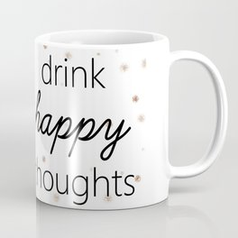 Drink Happy Thoughts Coffee Mug