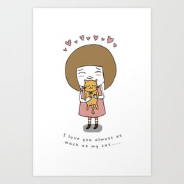 I Love You Almost as Much as My Cat... Art Print