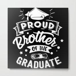 Proud Brother Of The Graduate Metal Print