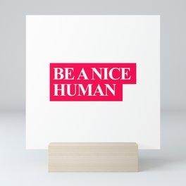 Be a nice human Mini Art Print