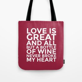 Love is Great and All But a Bottle of Wine Never Broke My Heart (Burgundy Red) Tote Bag