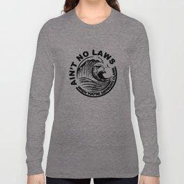 ain't no laws Long Sleeve T-shirt