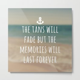 Tans Will Fade Travel Quote Metal Print