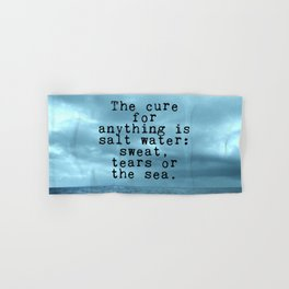 The cure for anything is salt water Hand & Bath Towel