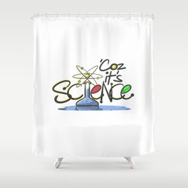 Coz It's Science Shower Curtain