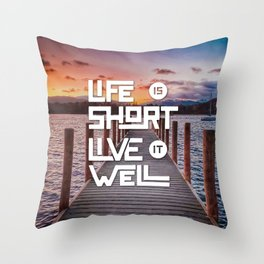 Life is short Live it well - Sunset Lake Throw Pillow