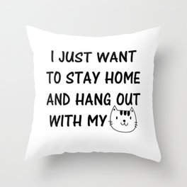 I Just Want to Stay Home and Hang Out With My Cat Throw Pillow