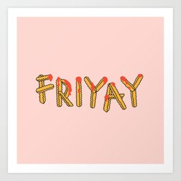 FRI YAY Art Print