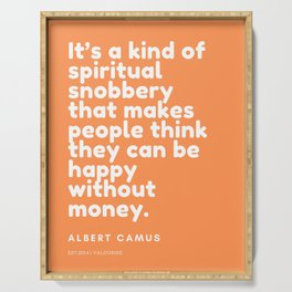 It's a kind of spiritual snobbery that makes people think they can be happy without money. Serving Tray