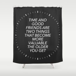 Time And Good Friends Shower Curtain