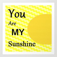 you are my sunshine Art Prints featuring Sunshine by Sartoris ART