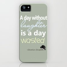 A day without laughter is a day wasted - Charlie Chaplin Quote Slim Case iPhone (5, 5s)