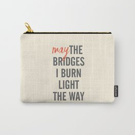 May the bridges I burn light the way, strong woman, quote for motivation, getting over, independent Carry-All Pouch