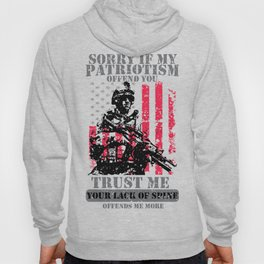 Sorry If My Patriotism Offends You - Patriots Patriotism Patriotic Veteran Hoody
