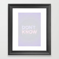 Don't Know Framed Art Print