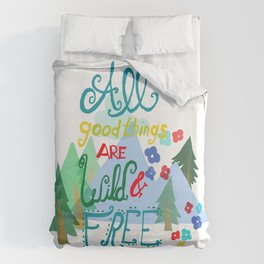 All Good Things are Wild & Free Duvet Cover