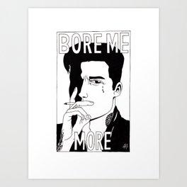 Bore Me More Art Print