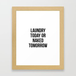 Laundry Today Or Naked Tomorrow Framed Art Print