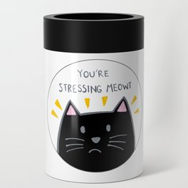 You're stressing meowt Can Cooler