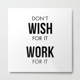 Don't Wish for it Work for it Metal Print