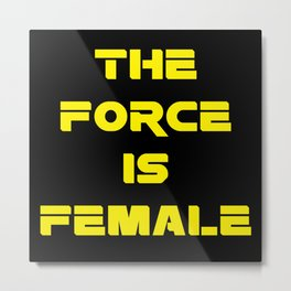 The Force Is Female Metal Print