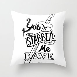 You stabbed me Dave (Black) Throw Pillow
