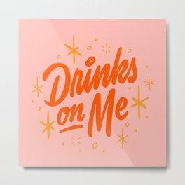 Drinks On Me Metal Print