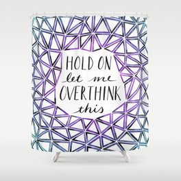 Hold On Let Me Overthink This - Purple and Teal Shower Curtain