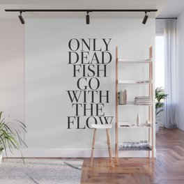 Only dead fish go with flow Wall Mural