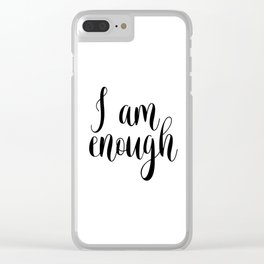 Inspirational Quote, I Am Enough, Home Decor, Typography Print, Printable Poster Clear iPhone Case