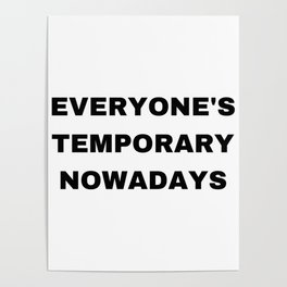 Everyone's temporary nowadays Poster