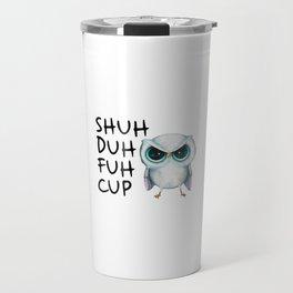 Owl Shuh Duh Fuh Cup Travel Mug