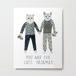 You are the Cat's Pajamas Metal Print