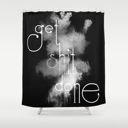 Get Shit Done on Black Background Shower Curtain