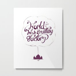 The World is Not a Wish Granting Factory Metal Print