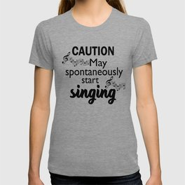 Caution May Spontaneously Start Singing Funny Music Lover Gift T-shirt