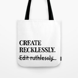 Create recklessly. Edit ruthlessly. Tote Bag