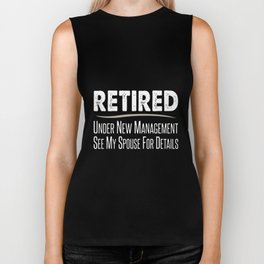 retired under new manangement see my spouse for details offensive t-shirts Biker Tank