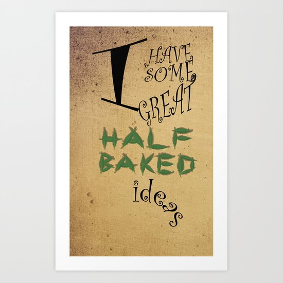 Great Half-Baked Ideas Art Print