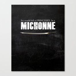In a World full of Princesses, be a Michonne - black Canvas Print