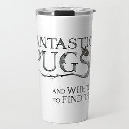 Fantastic Pugs and where to find them Travel Mug