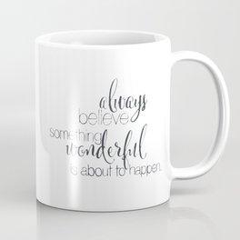 always believe something wonderful is about to happen Coffee Mug