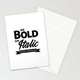Be Bold or Italic, Never Regular 2 Stationery Cards