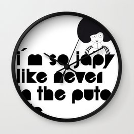 i`m so japy like never in the puta life Wall Clock