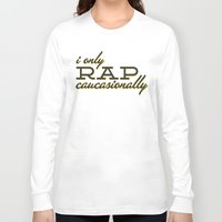 rap Long Sleeve T-shirts featuring I Only Rap Caucasionally by matt market
